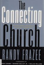 Randy Frazee, The Connecting Church: Beyond Small Groups to Authentic Community